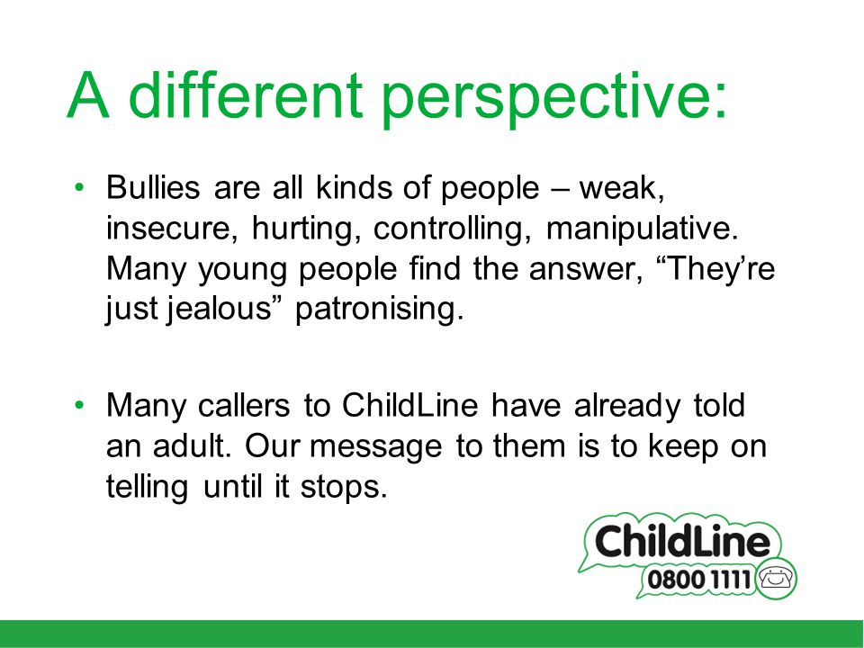 A different perspective: Bullies are all kinds of people – weak, insecure, hurting, controlling, manipulative.