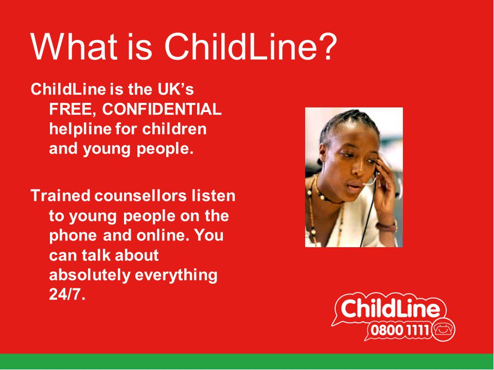 What is ChildLine. ChildLine is the UK's FREE, CONFIDENTIAL helpline for children and young people.