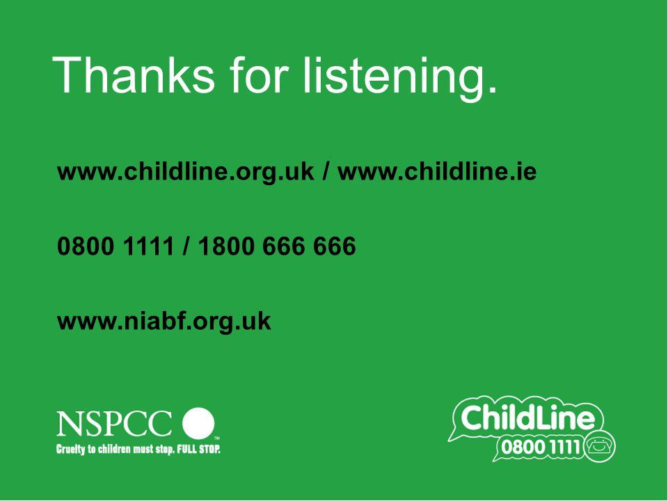 Main title slide Always in 354 Green Thanks for listening. www.childline.org.uk / www.childline.ie 0800 1111 / 1800 666 666 www.niabf.org.uk