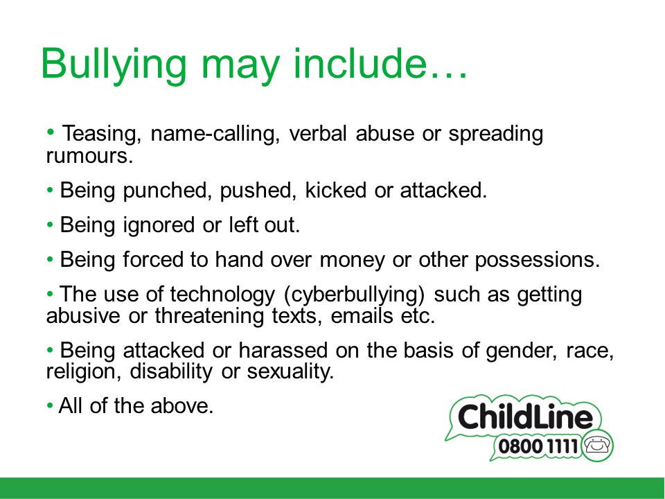 Bullying may include… Teasing, name-calling, verbal abuse or spreading rumours.