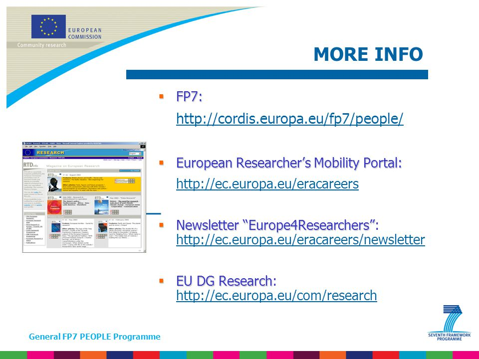 General FP7 PEOPLE Programme  FP7:    European Researcher's Mobility Portal:    Newsletter Europe4Researchers  Newsletter Europe4Researchers :      EU DG Research  EU DG Research:     MORE INFO