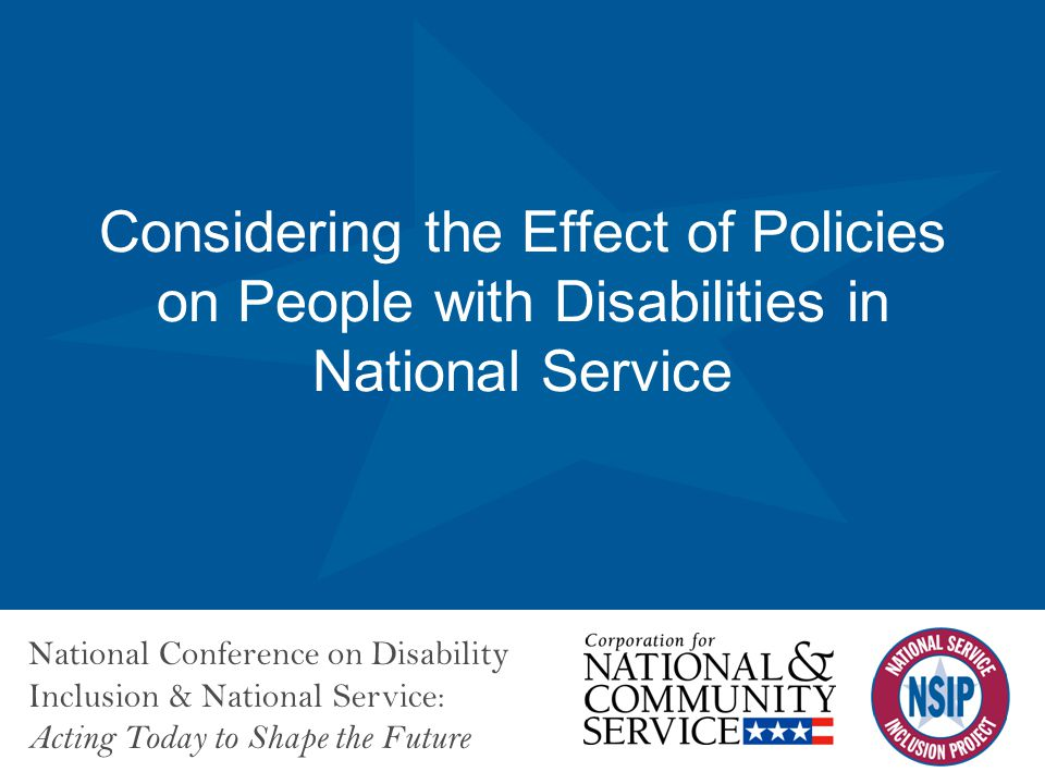 National Conference on Disability Inclusion & National Service: Acting Today to Shape the Future Considering the Effect of Policies on People with Dis