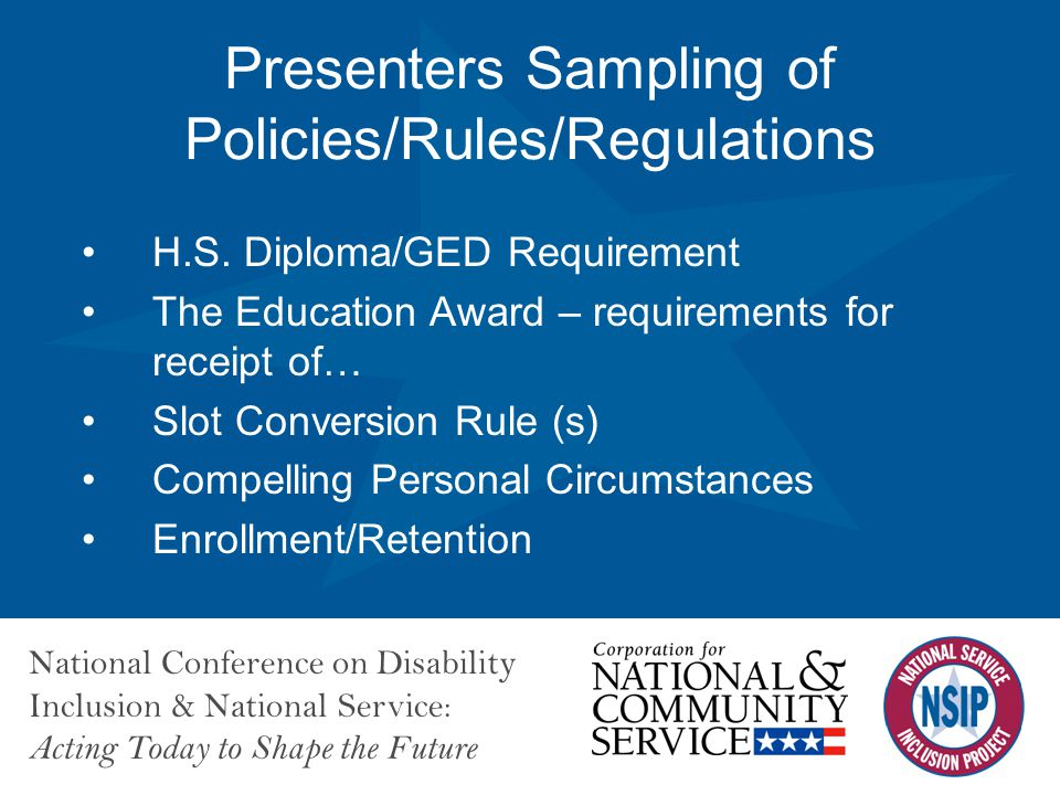 National Conference on Disability Inclusion & National Service: Acting Today to Shape the Future Presenters Sampling of Policies/Rules/Regulations H.S