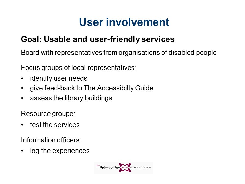 Status and expected outcomes Commissional phase: Project termination October 2004 New user groups in the libraries Useful and user-friendly services Job alternative for people with a disability Other libraries follow our example Towards more universal and inclusive design and main stream products Change of focus; from handicap and disability to environmental barriers Decrease in discrimination of people with disabilities