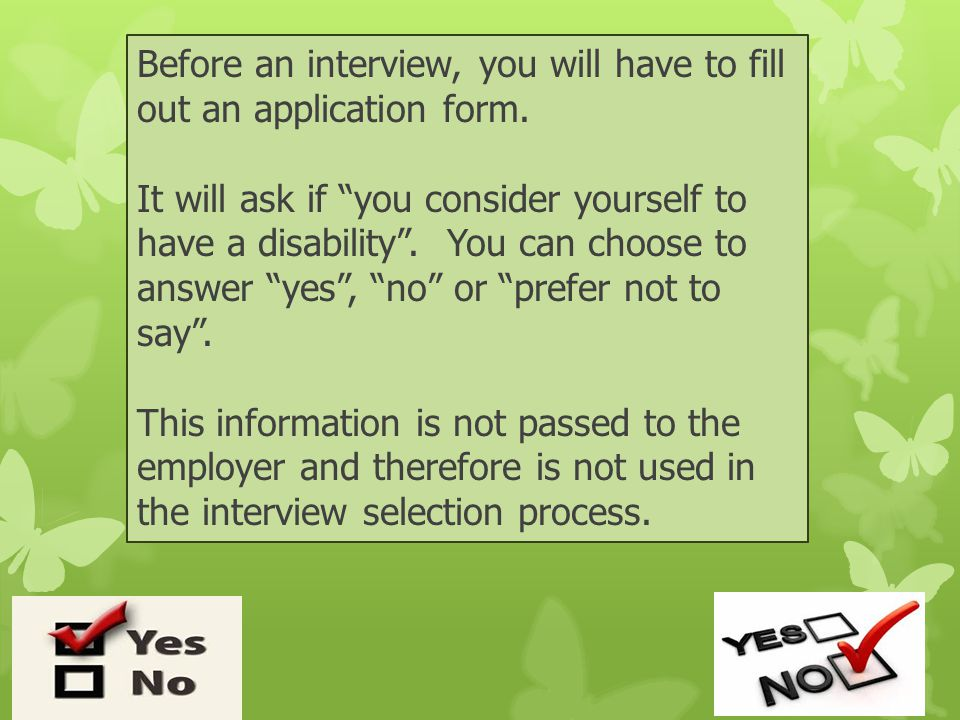 Before an interview, you will have to fill out an application form.