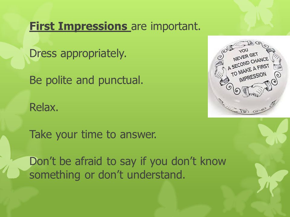 First Impressions are important. Dress appropriately.