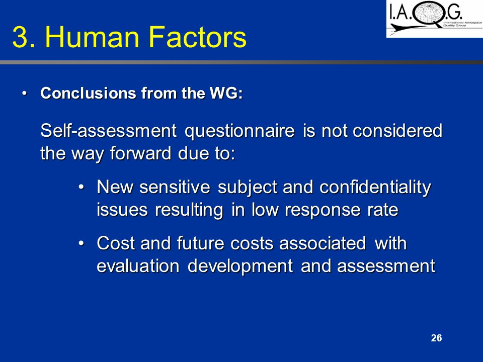 26 Conclusions from the WG: Self-assessment questionnaire is not considered the way forward due to:Conclusions from the WG: Self-assessment questionnaire is not considered the way forward due to: New sensitive subject and confidentiality issues resulting in low response rateNew sensitive subject and confidentiality issues resulting in low response rate Cost and future costs associated with evaluation development and assessmentCost and future costs associated with evaluation development and assessment 3.