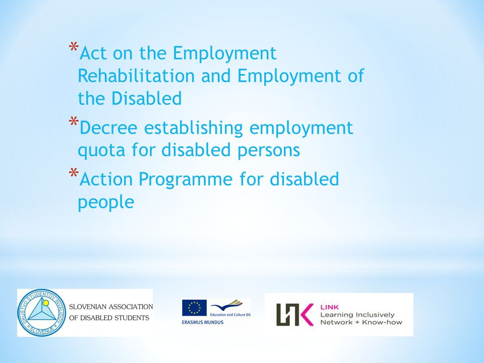 * Act on the Employment Rehabilitation and Employment of the Disabled * Decree establishing employment quota for disabled persons * Action Programme for disabled people