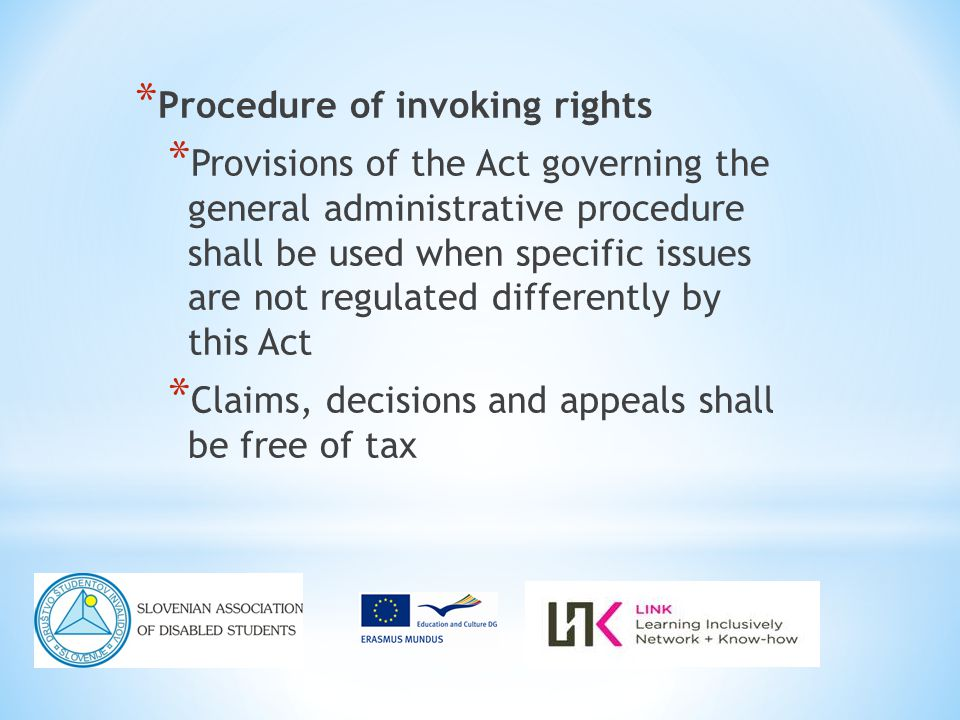 * Procedure of invoking rights * Provisions of the Act governing the general administrative procedure shall be used when specific issues are not regulated differently by this Act * Claims, decisions and appeals shall be free of tax