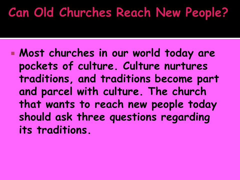  Most churches in our world today are pockets of culture.