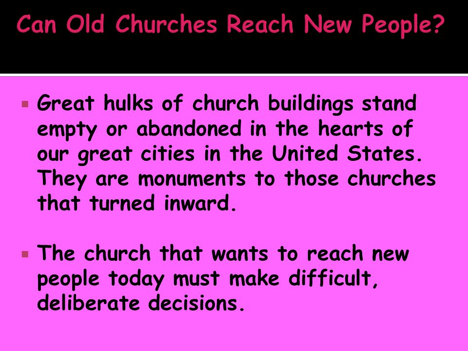  Great hulks of church buildings stand empty or abandoned in the hearts of our great cities in the United States. They are monuments to those churche