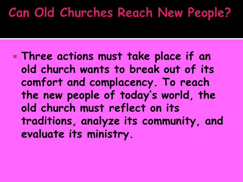  Three actions must take place if an old church wants to break out of its comfort and complacency.