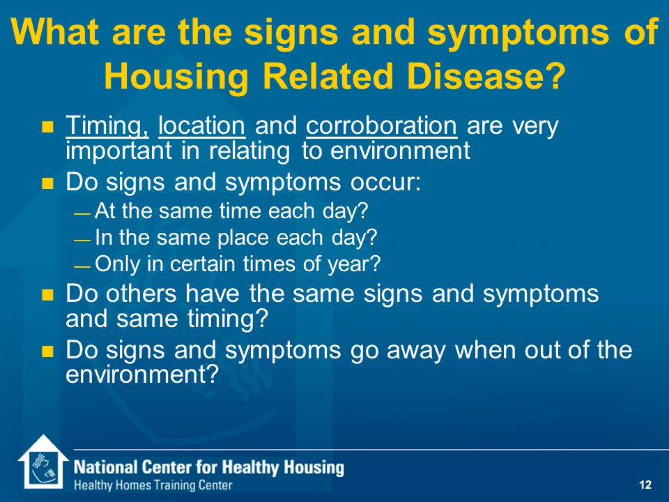12 What are the signs and symptoms of Housing Related Disease.