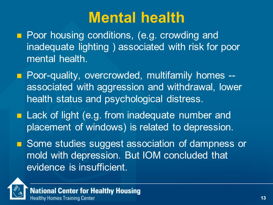 13 Mental health n Poor housing conditions, (e.g.