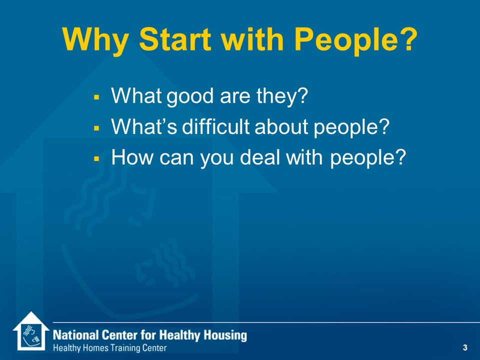 3 Why Start with People.  What good are they.  What's difficult about people.