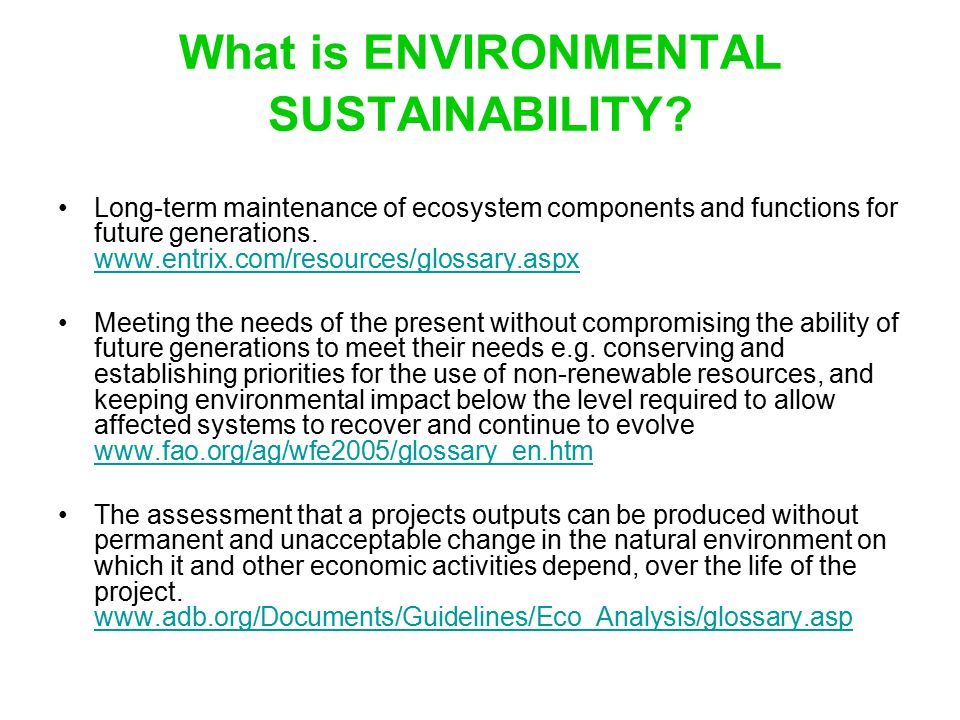 What is ENVIRONMENTAL SUSTAINABILITY? Long-term maintenance of ecosystem components and functions for future generations. www.entrix.com/resources/glo