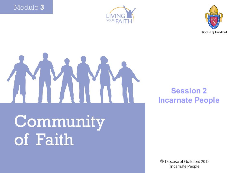 © Diocese of Guildford 2012 Incarnate People Session 2 Incarnate People