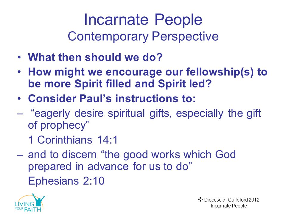 © Diocese of Guildford 2012 Incarnate People Incarnate People Contemporary Perspective What then should we do? How might we encourage our fellowship(s