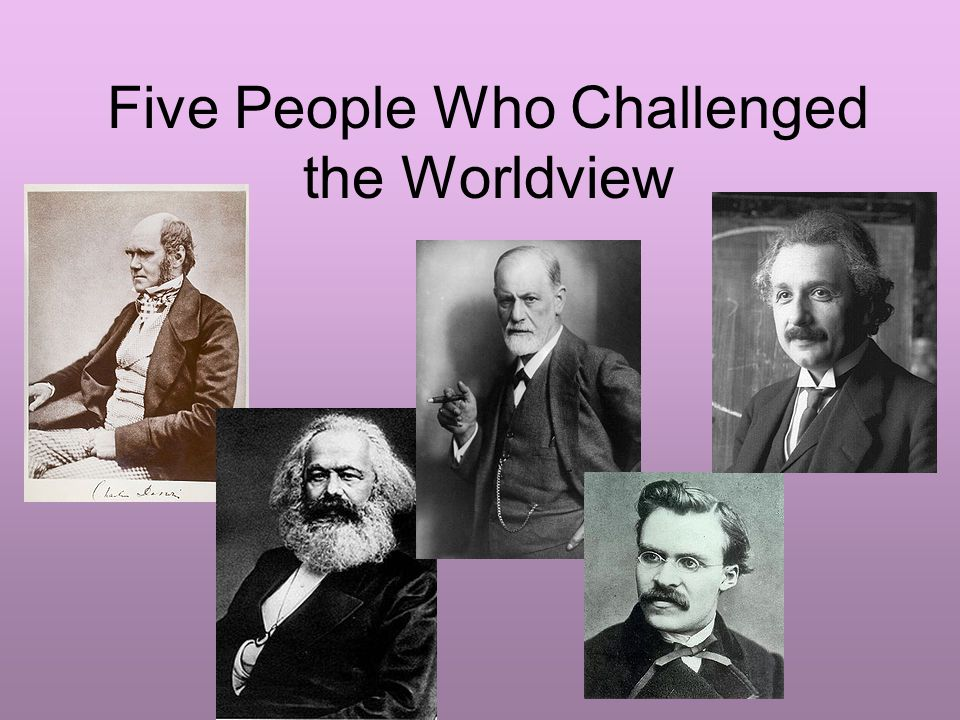 Five People Who Challenged the Worldview