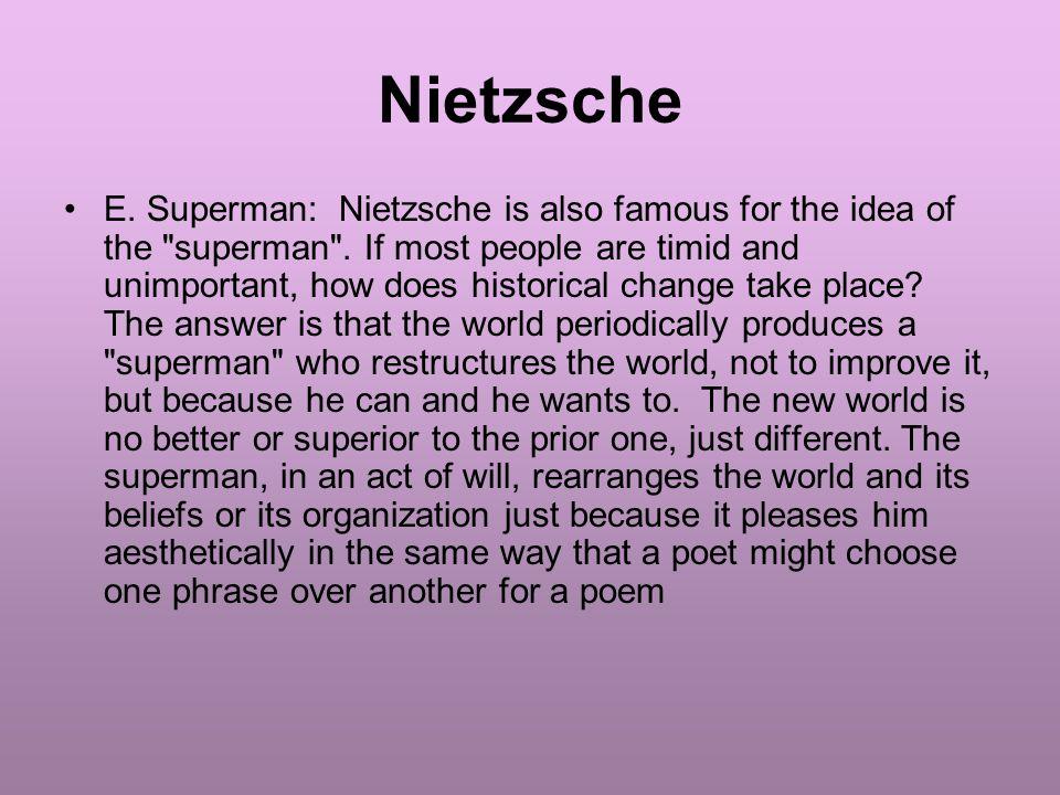 Nietzsche E. Superman: Nietzsche is also famous for the idea of the superman .