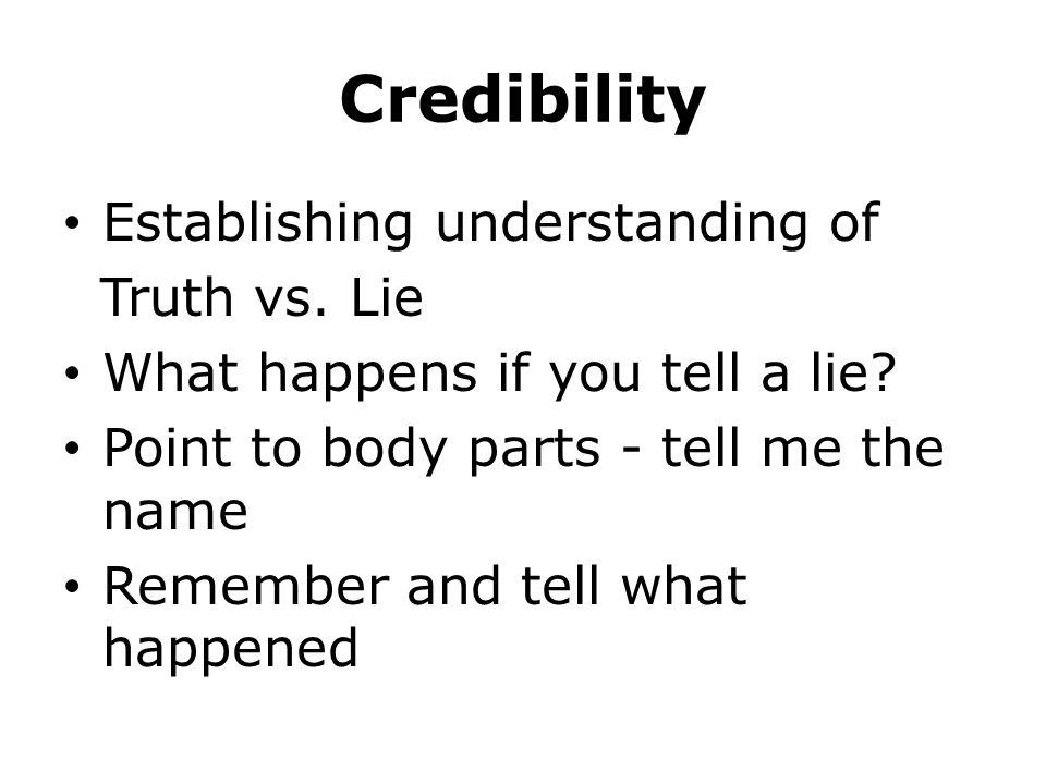 Credibility Establishing understanding of Truth vs.