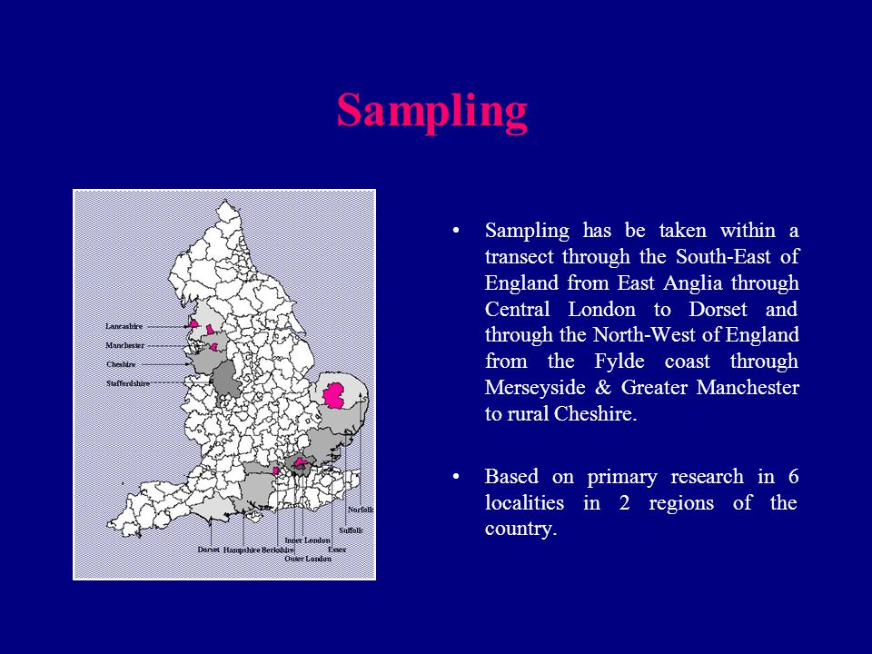 Sampling Sampling has be taken within a transect through the South-East of England from East Anglia through Central London to Dorset and through the N