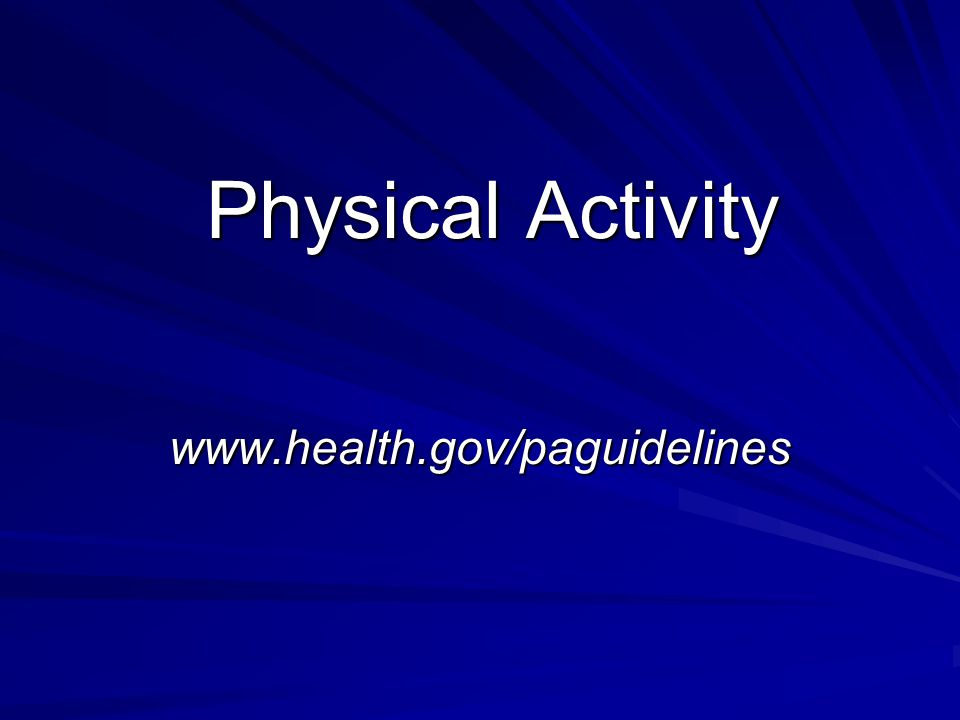 www.health.gov/paguidelines Physical Activity