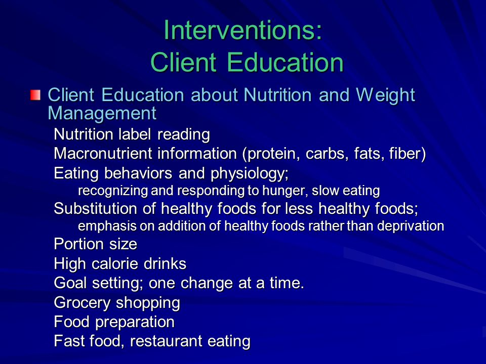 Interventions: Client Education Client Education about Nutrition and Weight Management Nutrition label reading Macronutrient information (protein, car