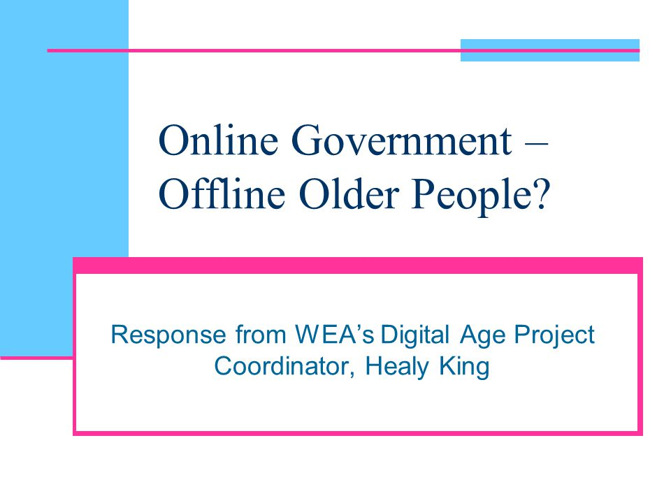 Online Government – Offline Older People? Response from WEA's Digital Age Project Coordinator, Healy King