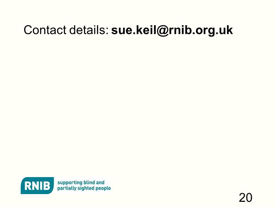 Contact details: sue.keil@rnib.org.uk 20