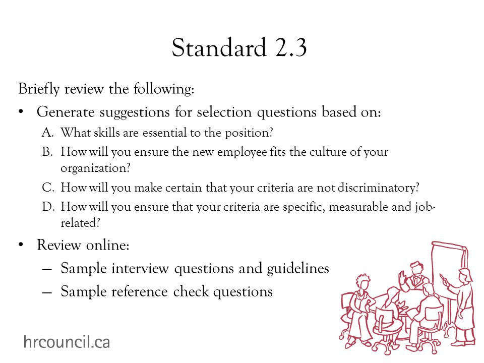 Standard 2.3 Briefly review the following: Generate suggestions for selection questions based on: A.What skills are essential to the position.