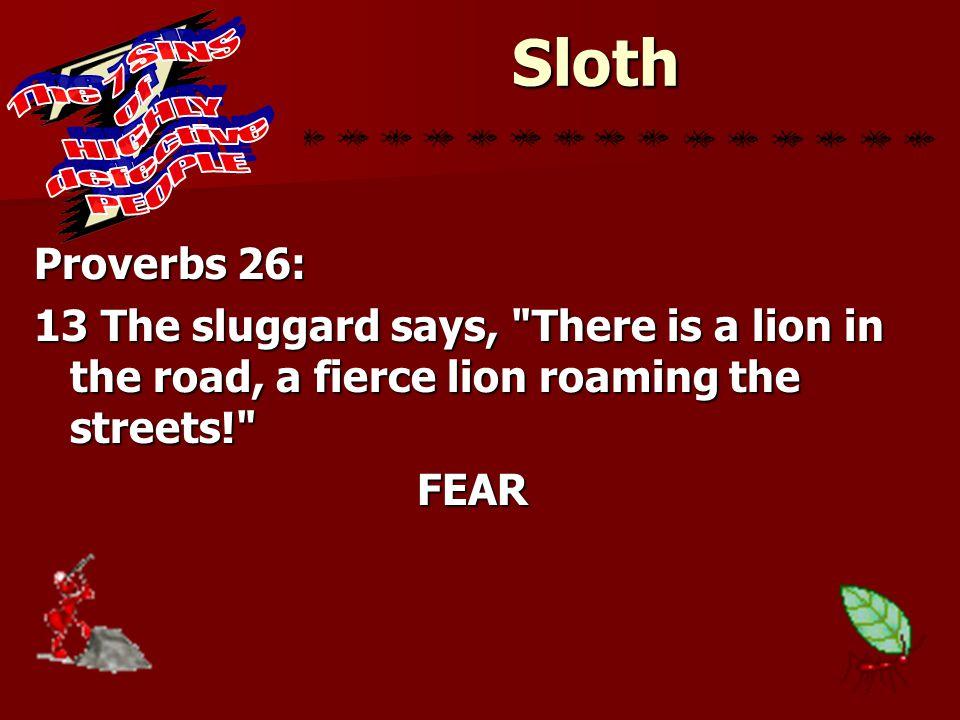 Sloth Proverbs 26: 13 The sluggard says,