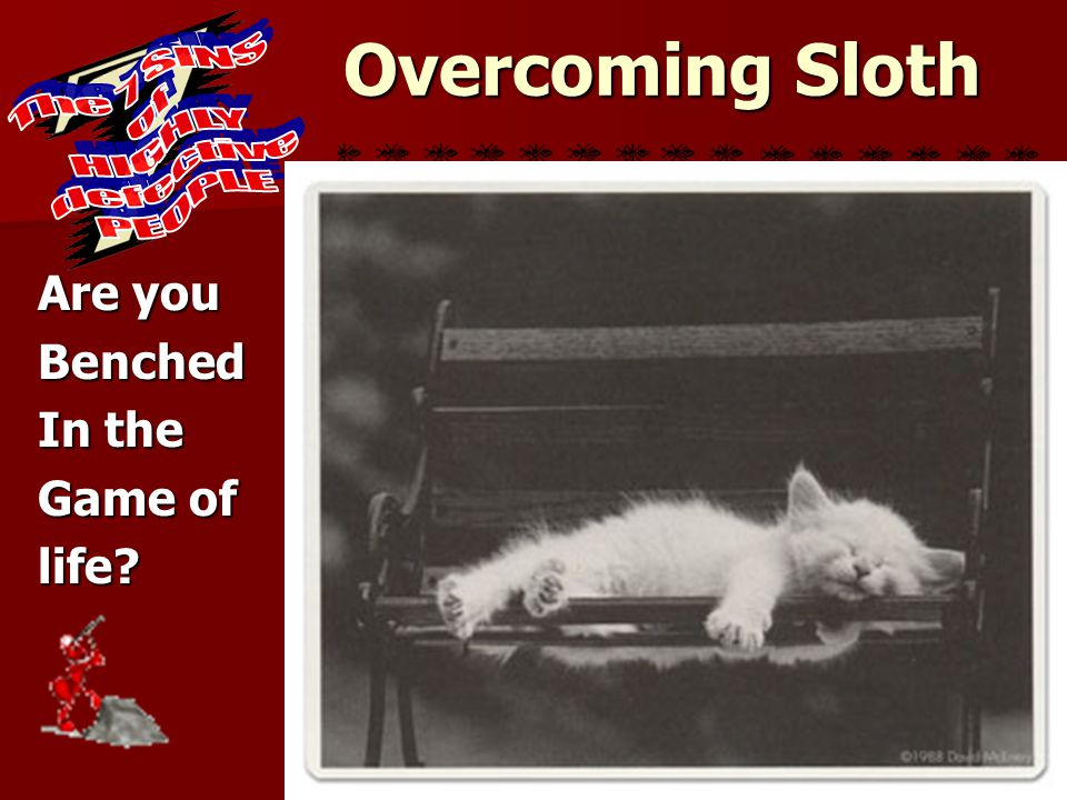 Overcoming Sloth Are you Benched In the Game of life?