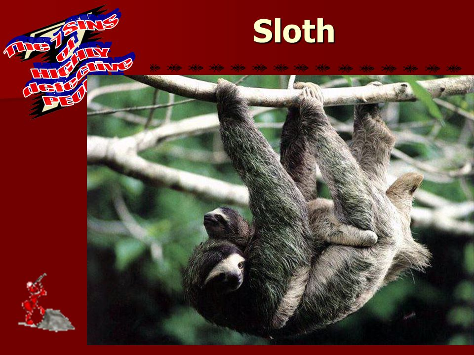 Overcoming Sloth 12If any man builds on this foundation using gold, silver, costly stones, wood, hay or straw, 13his work will be shown for what it is, because the Day will bring it to light.