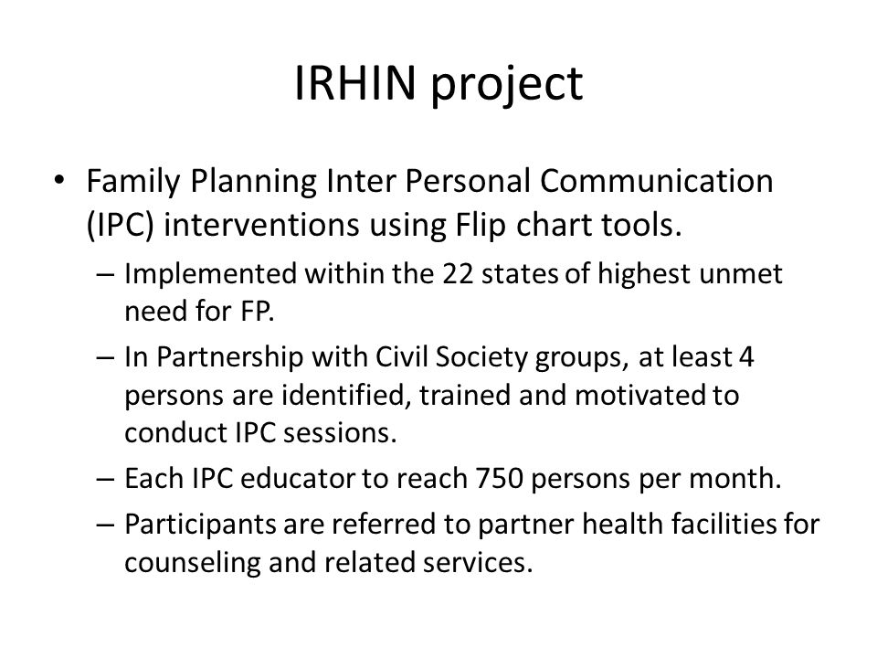IRHIN project Family Planning Inter Personal Communication (IPC) interventions using Flip chart tools. – Implemented within the 22 states of highest u