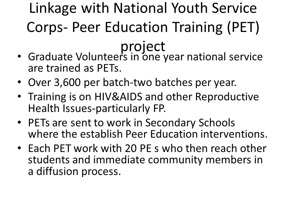 Linkage with National Youth Service Corps- Peer Education Training (PET) project Graduate Volunteers in one year national service are trained as PETs.