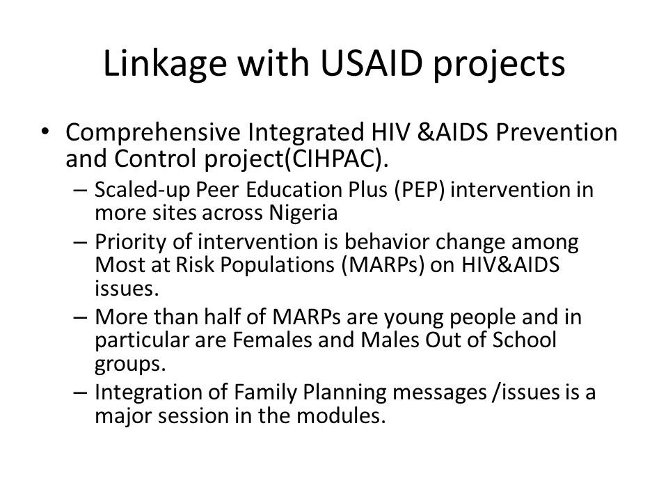 Linkage with USAID projects Comprehensive Integrated HIV &AIDS Prevention and Control project(CIHPAC). – Scaled-up Peer Education Plus (PEP) intervent