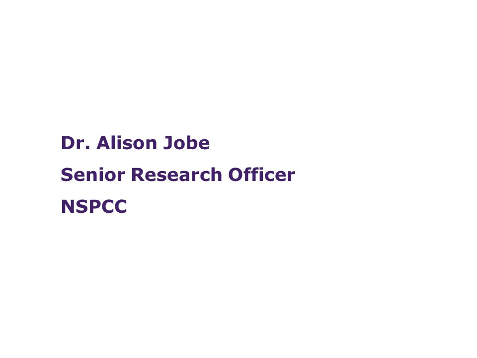 Safeguarding Young People Dr. Alison Jobe Senior Research Officer NSPCC