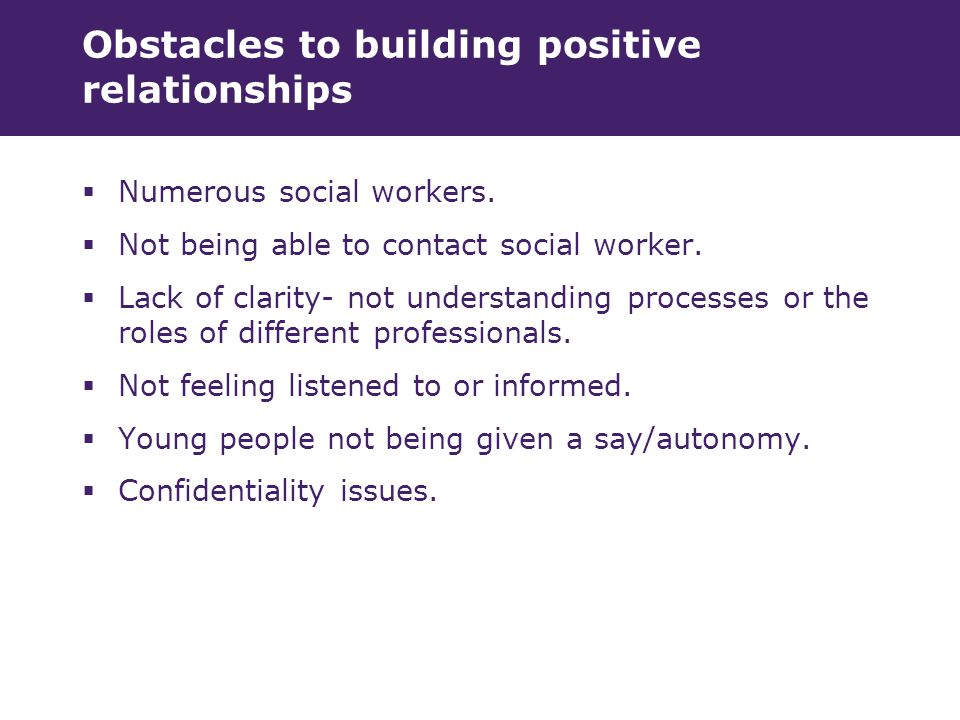 Obstacles to building positive relationships  Numerous social workers.
