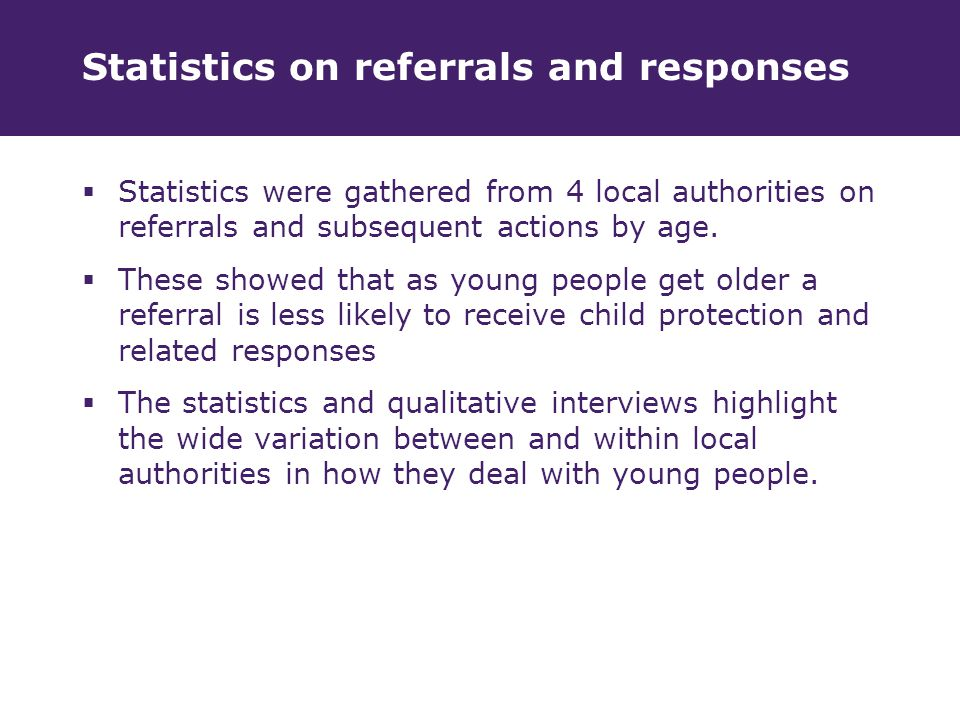 Statistics on referrals and responses  Statistics were gathered from 4 local authorities on referrals and subsequent actions by age.