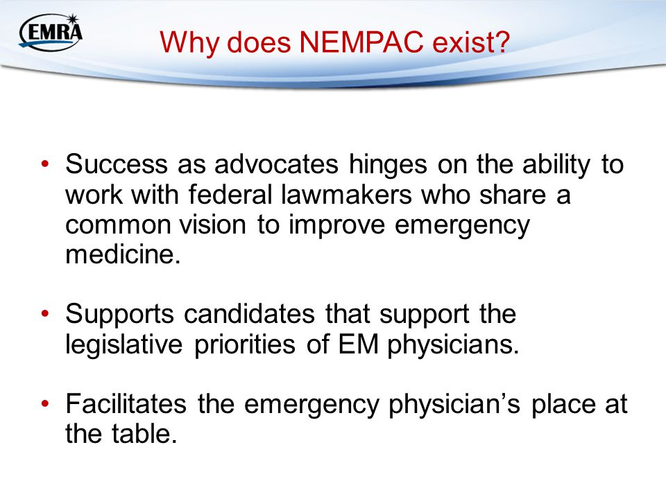 Why does NEMPAC exist? Success as advocates hinges on the ability to work with federal lawmakers who share a common vision to improve emergency medici