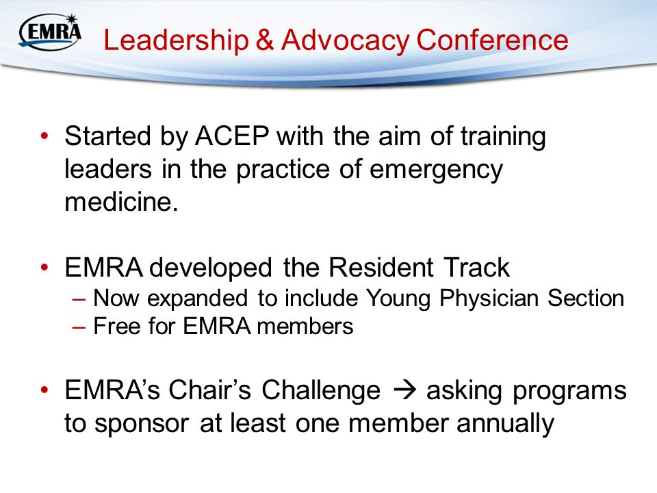 Leadership & Advocacy Conference Started by ACEP with the aim of training leaders in the practice of emergency medicine. EMRA developed the Resident T