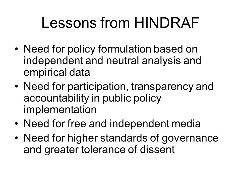 Lessons from HINDRAF Need for policy formulation based on independent and neutral analysis and empirical data Need for participation, transparency and