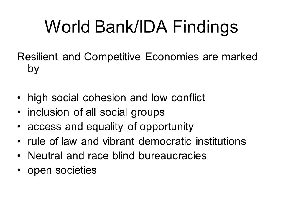 World Bank/IDA Findings Resilient and Competitive Economies are marked by high social cohesion and low conflict inclusion of all social groups access