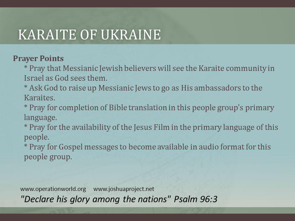 KARAITE OF UKRAINEKARAITE OF UKRAINE Prayer Points * Pray that Messianic Jewish believers will see the Karaite community in Israel as God sees them.