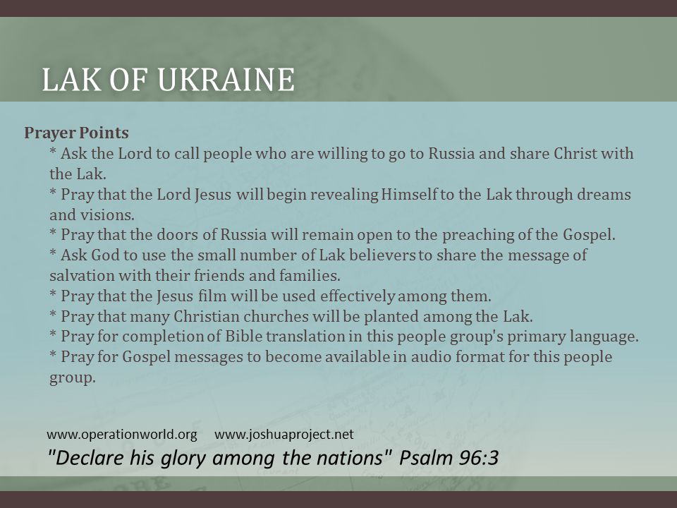 LAK OF UKRAINELAK OF UKRAINE Prayer Points * Ask the Lord to call people who are willing to go to Russia and share Christ with the Lak.