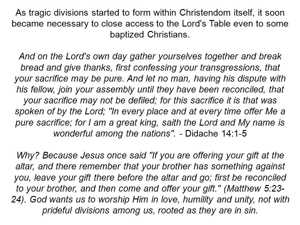 As tragic divisions started to form within Christendom itself, it soon became necessary to close access to the Lord s Table even to some baptized Christians.