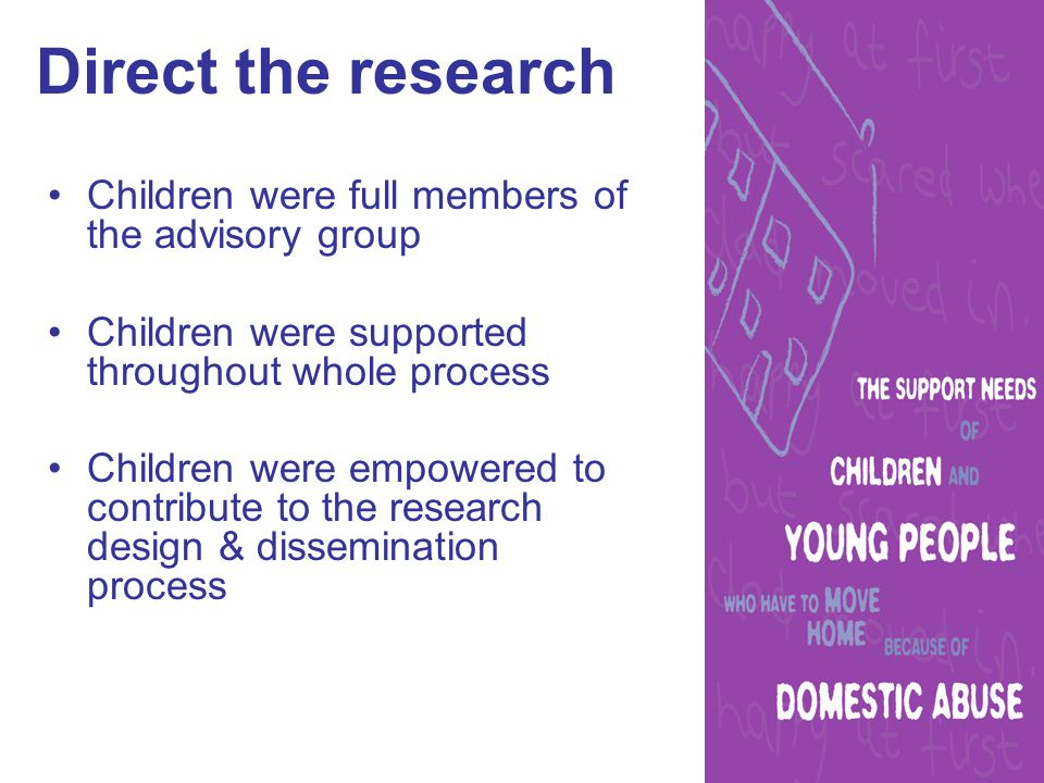 Direct the research Children were full members of the advisory group Children were supported throughout whole process Children were empowered to contribute to the research design & dissemination process