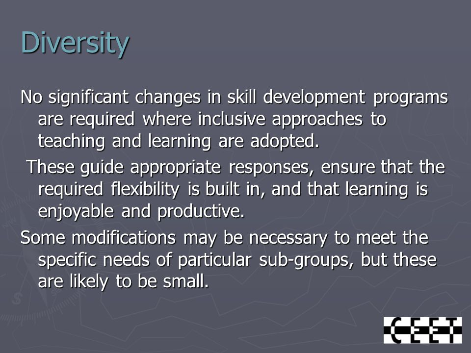 Diversity No significant changes in skill development programs are required where inclusive approaches to teaching and learning are adopted.