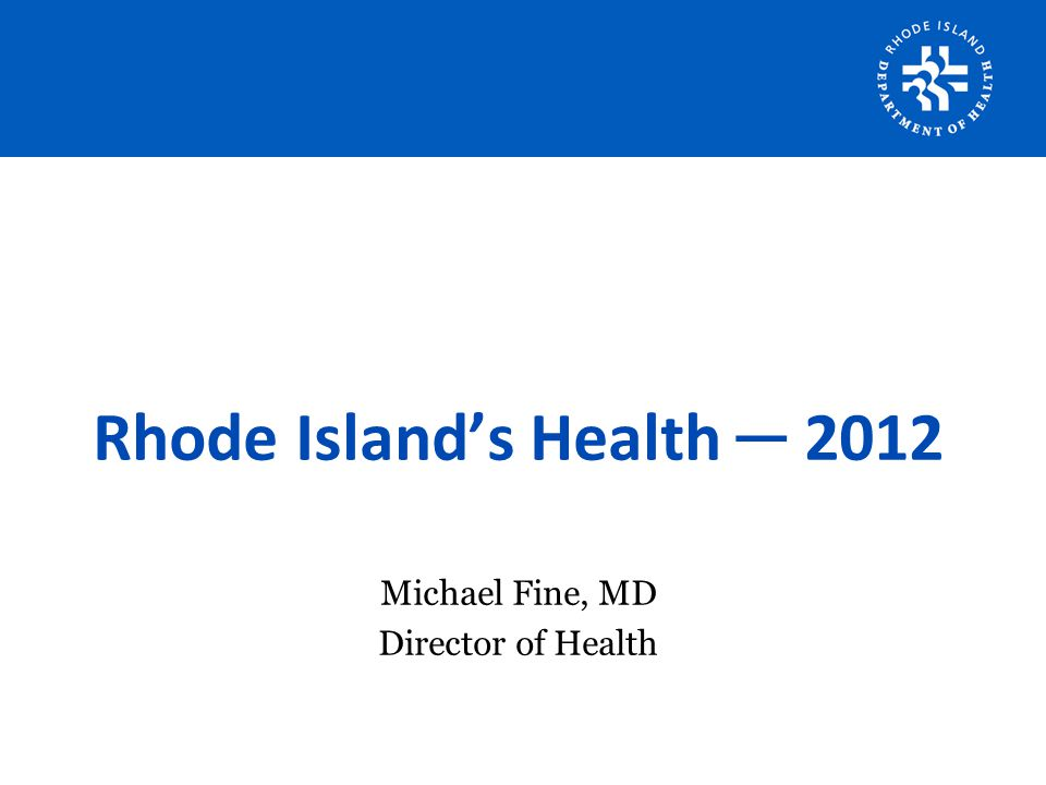 Rhode Island's Health ─ 2012 Michael Fine, MD Director of Health